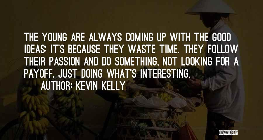 There Is A Good Time Coming Quotes By Kevin Kelly