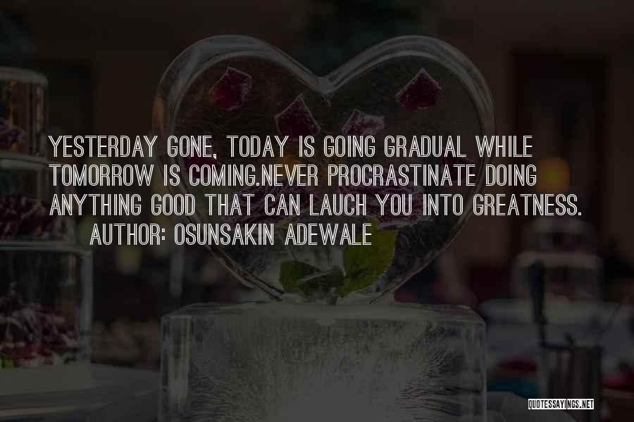 There Is A Good Time Coming Quotes By Osunsakin Adewale