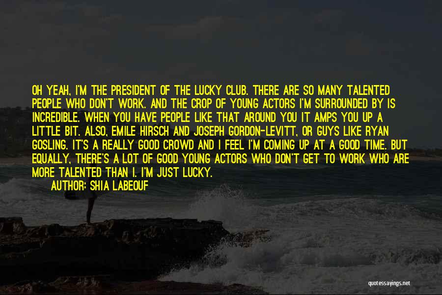 There Is A Good Time Coming Quotes By Shia Labeouf