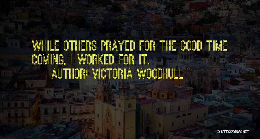 There Is A Good Time Coming Quotes By Victoria Woodhull