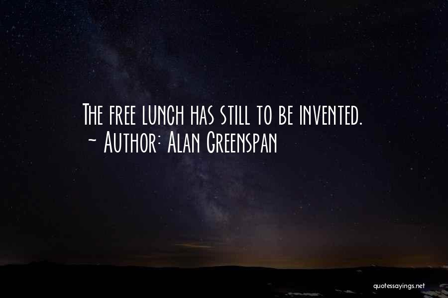 There Is No Free Lunch Quotes By Alan Greenspan