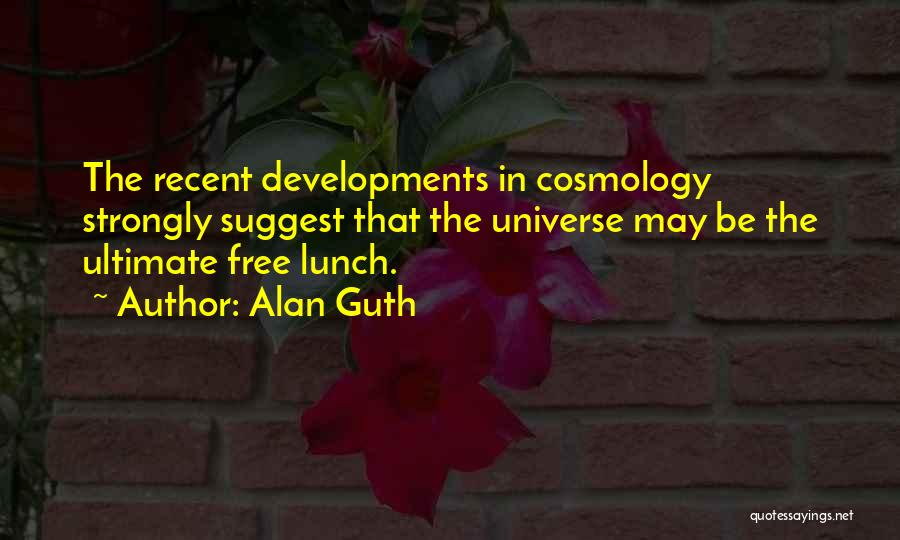 There Is No Free Lunch Quotes By Alan Guth