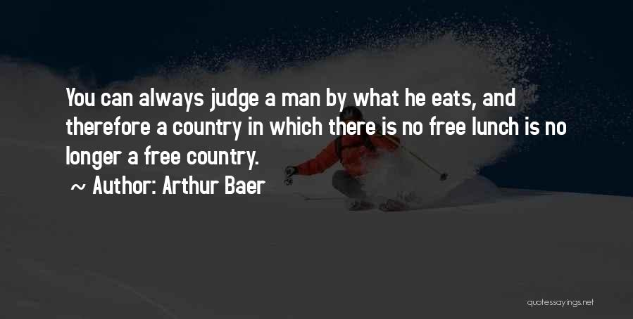 There Is No Free Lunch Quotes By Arthur Baer