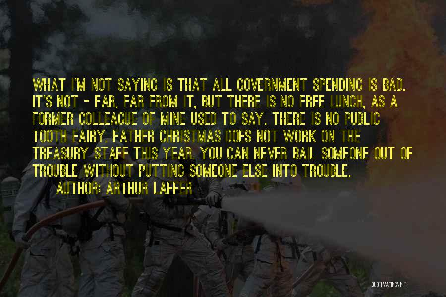 There Is No Free Lunch Quotes By Arthur Laffer