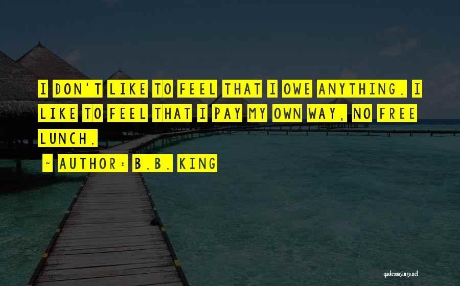 There Is No Free Lunch Quotes By B.B. King