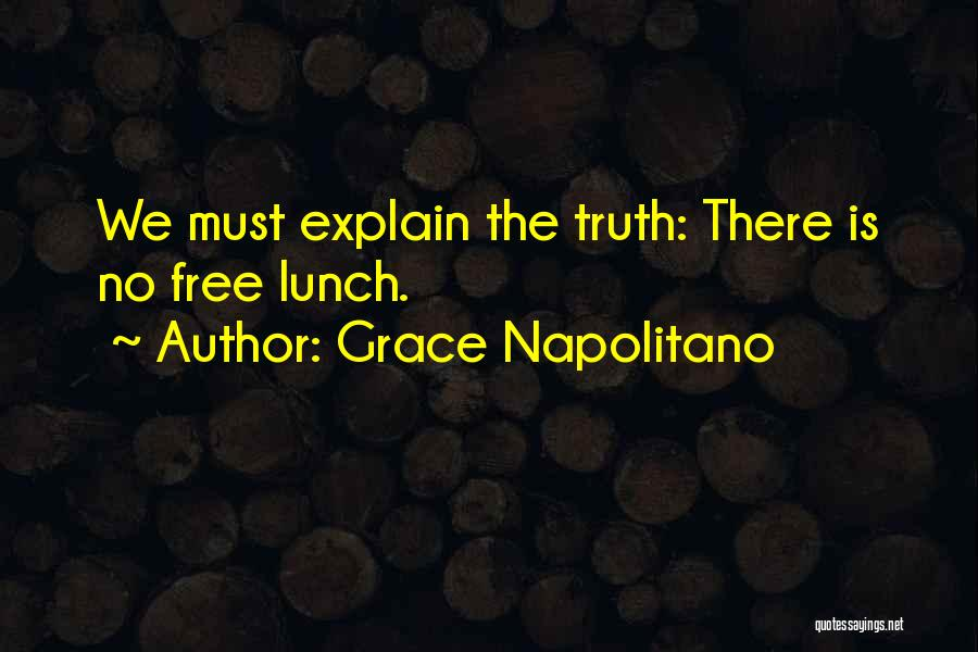 There Is No Free Lunch Quotes By Grace Napolitano
