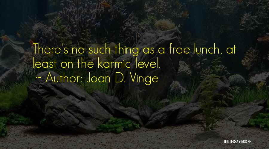 There Is No Free Lunch Quotes By Joan D. Vinge