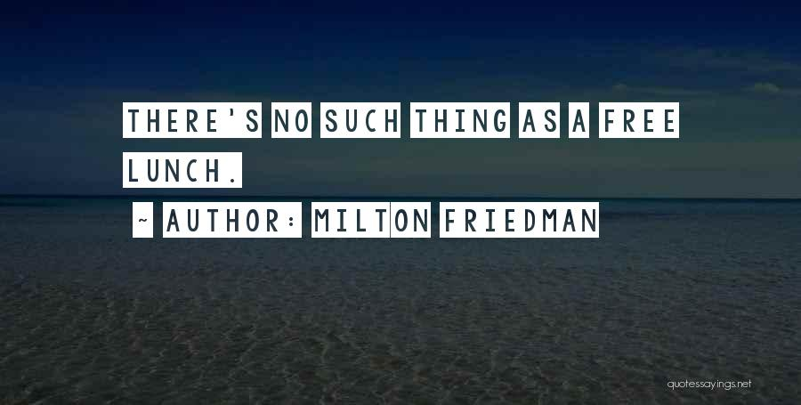 There Is No Free Lunch Quotes By Milton Friedman
