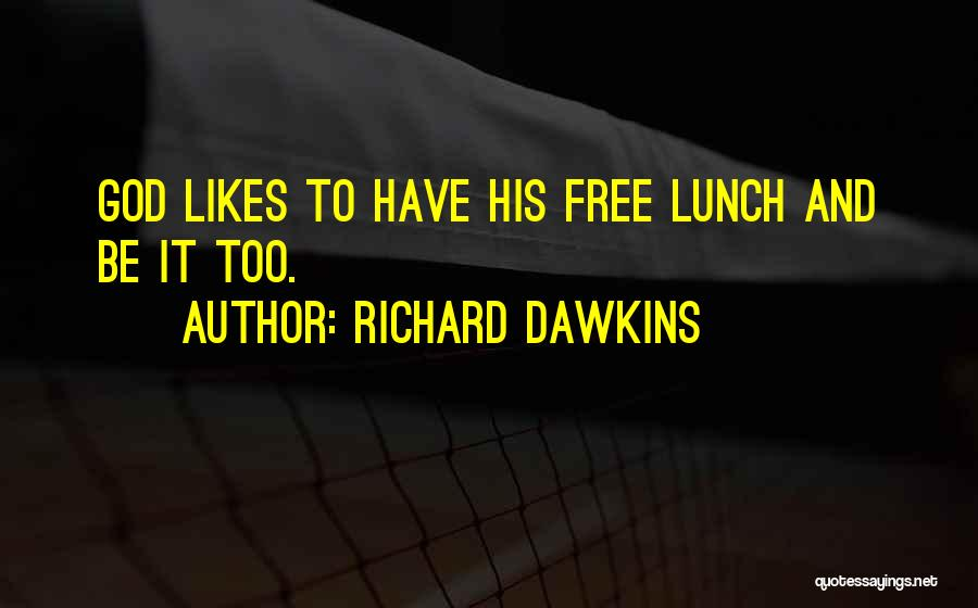 There Is No Free Lunch Quotes By Richard Dawkins