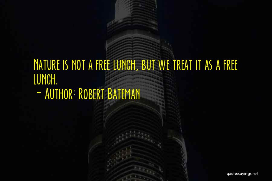 There Is No Free Lunch Quotes By Robert Bateman