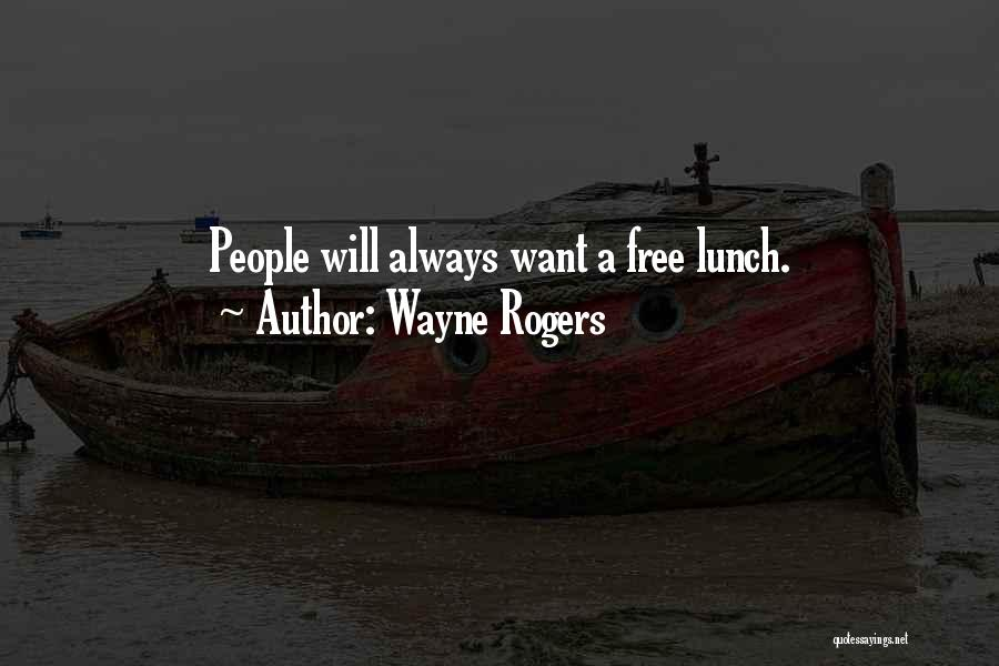 There Is No Free Lunch Quotes By Wayne Rogers