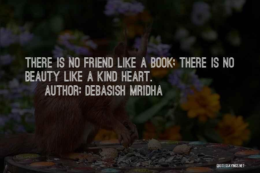 There Is No Friend Quotes By Debasish Mridha