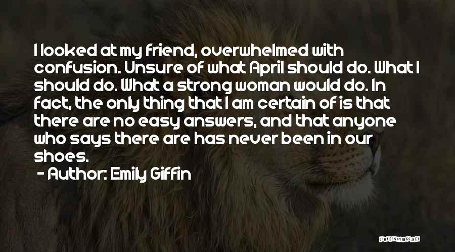 There Is No Friend Quotes By Emily Giffin