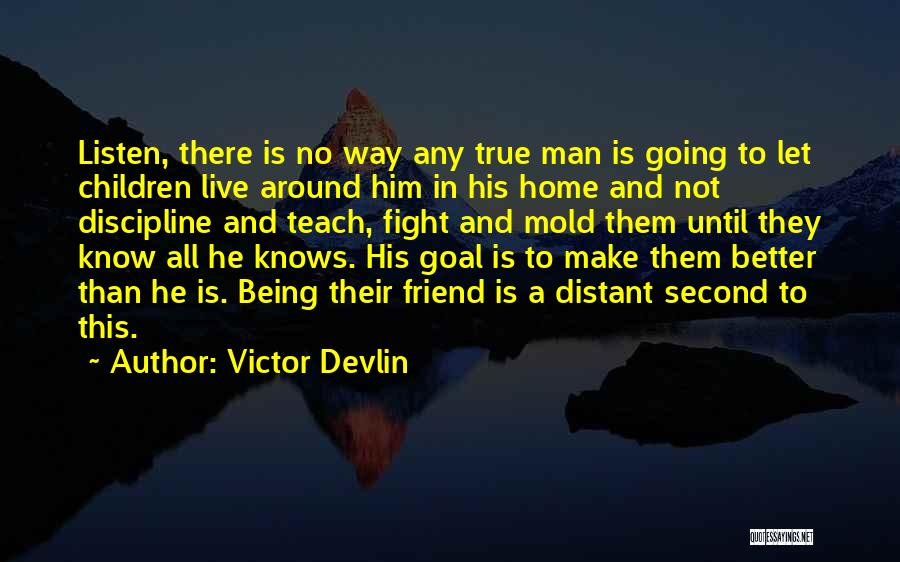 There Is No Friend Quotes By Victor Devlin