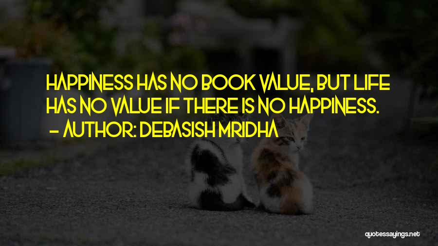 There Is No Happiness Quotes By Debasish Mridha