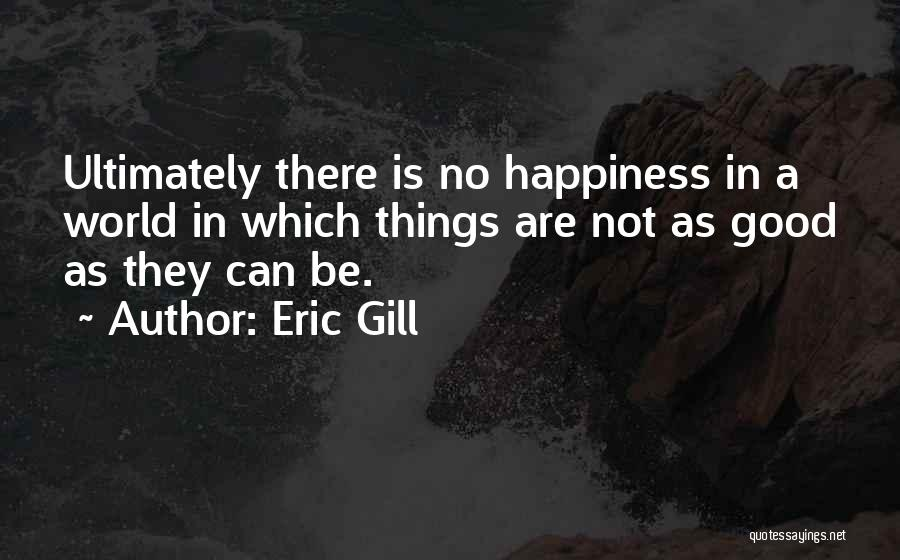 There Is No Happiness Quotes By Eric Gill