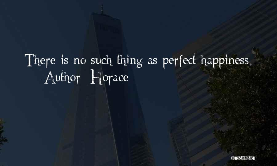 There Is No Happiness Quotes By Horace