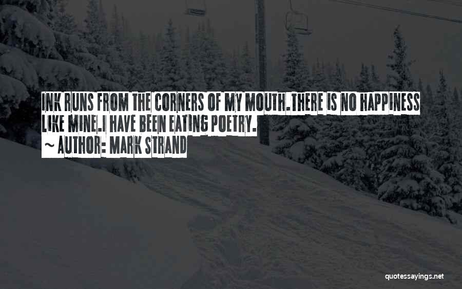 There Is No Happiness Quotes By Mark Strand