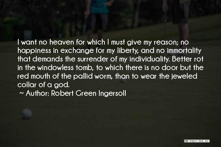 There Is No Happiness Quotes By Robert Green Ingersoll