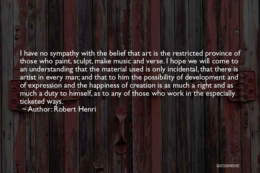 There Is No Happiness Quotes By Robert Henri