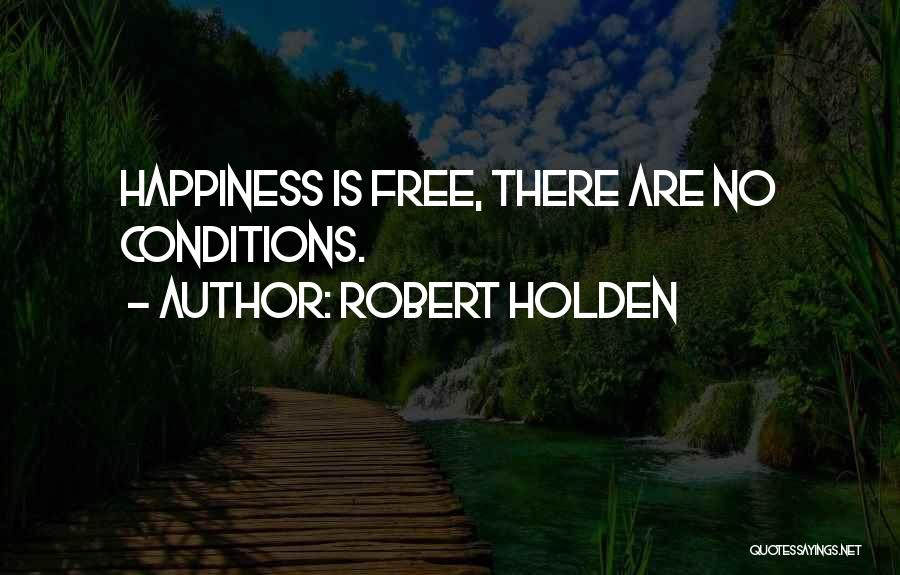 There Is No Happiness Quotes By Robert Holden