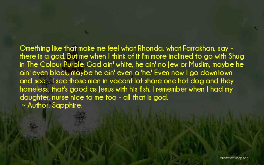 There Is No One Like God Quotes By Sapphire.