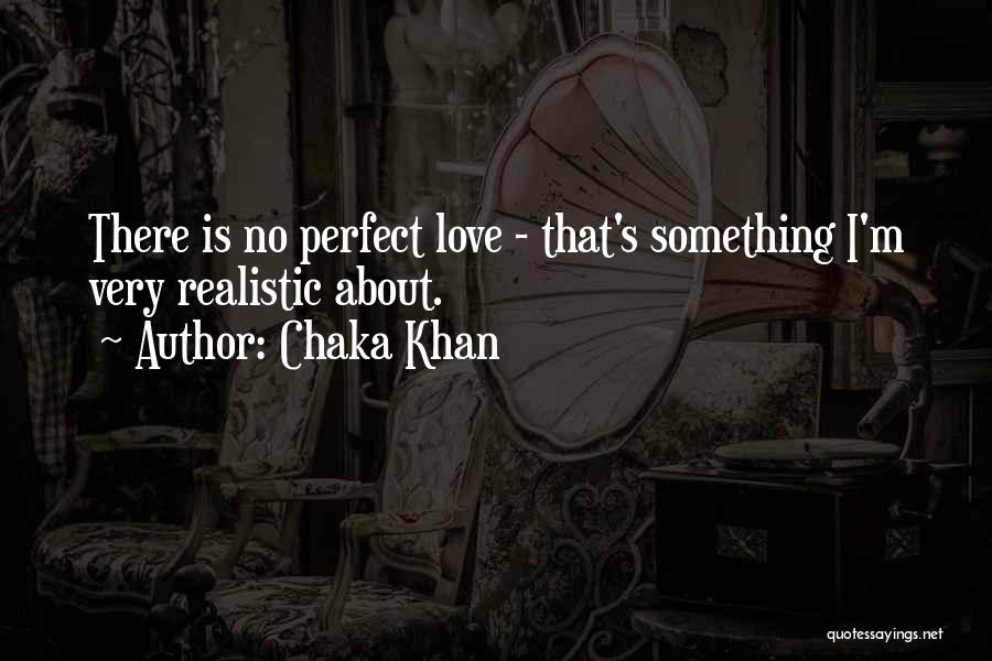 There Is No Perfect Love Quotes By Chaka Khan