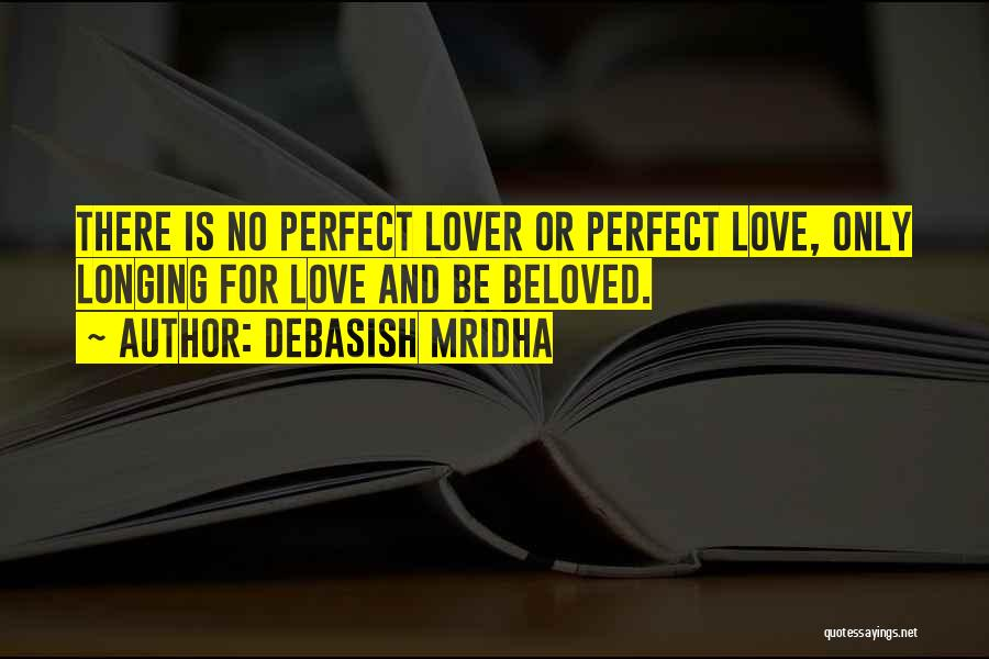 There Is No Perfect Love Quotes By Debasish Mridha