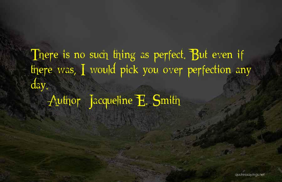 There Is No Perfect Love Quotes By Jacqueline E. Smith