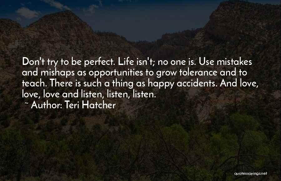 There Is No Perfect Love Quotes By Teri Hatcher