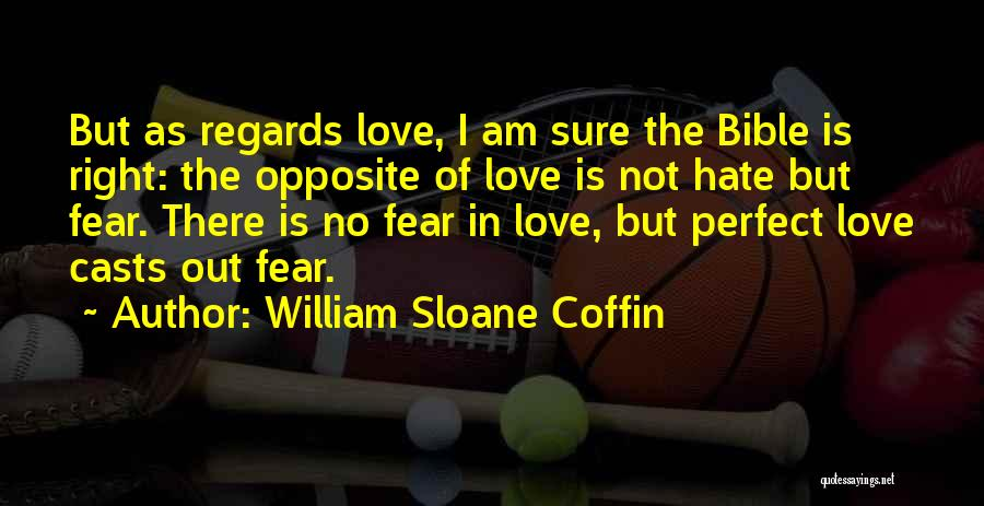There Is No Perfect Love Quotes By William Sloane Coffin