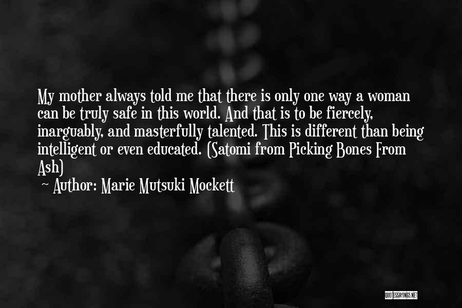 There Is Only One Mother Quotes By Marie Mutsuki Mockett