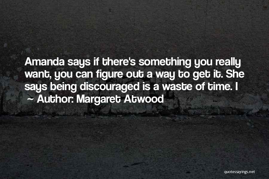There Is Way Quotes By Margaret Atwood