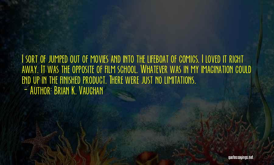 There No Limitations Quotes By Brian K. Vaughan