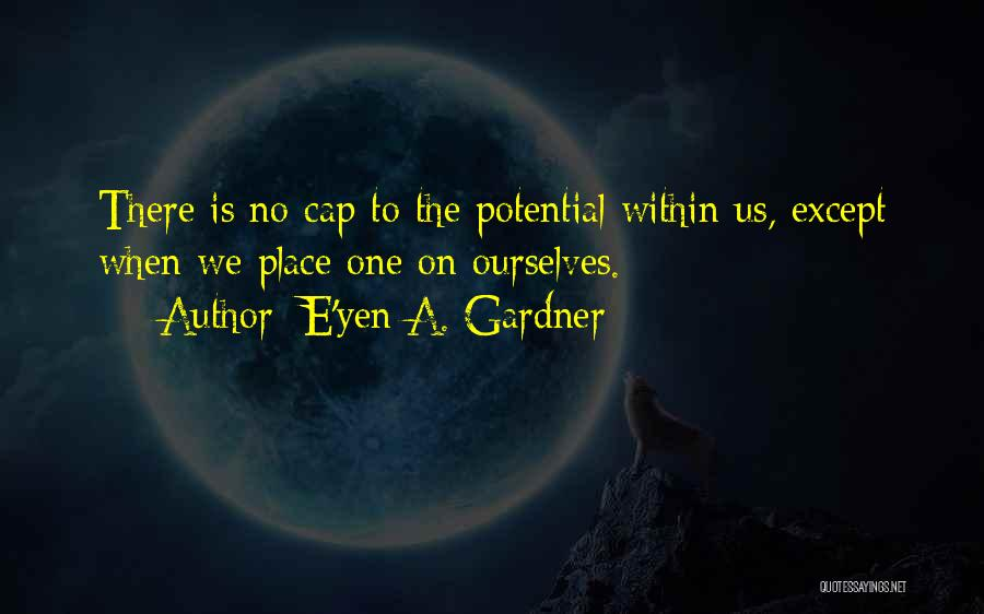 There No Limitations Quotes By E'yen A. Gardner