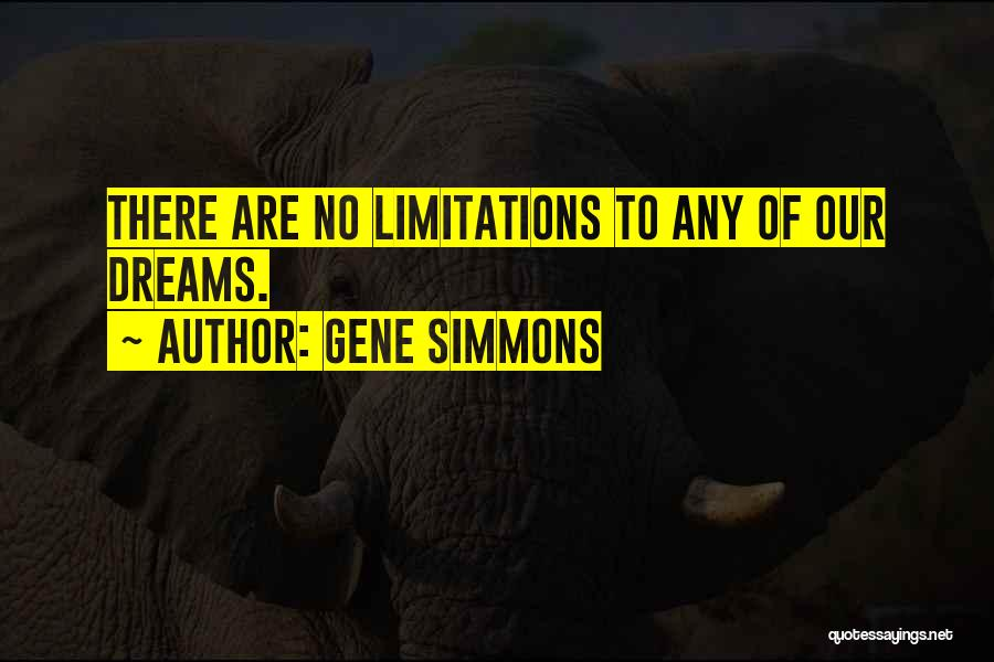There No Limitations Quotes By Gene Simmons