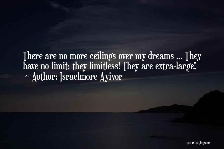 There No Limitations Quotes By Israelmore Ayivor