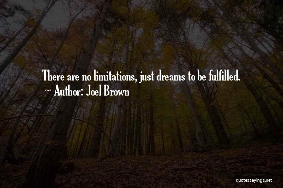 There No Limitations Quotes By Joel Brown
