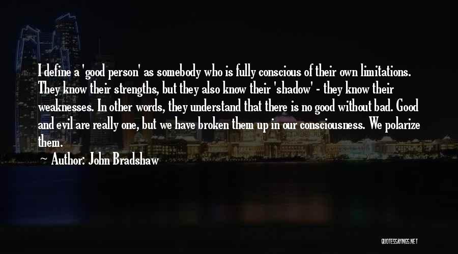 There No Limitations Quotes By John Bradshaw
