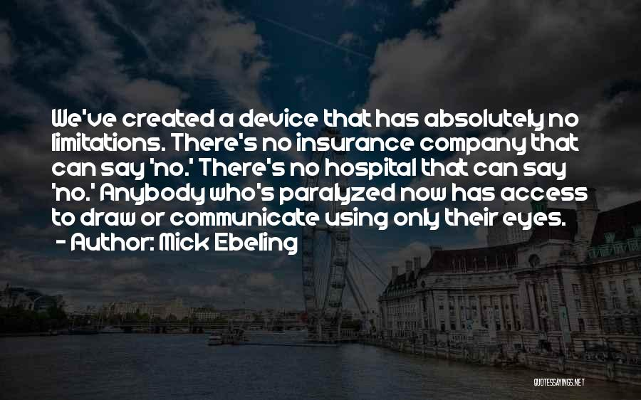 There No Limitations Quotes By Mick Ebeling