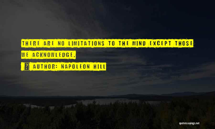 There No Limitations Quotes By Napoleon Hill