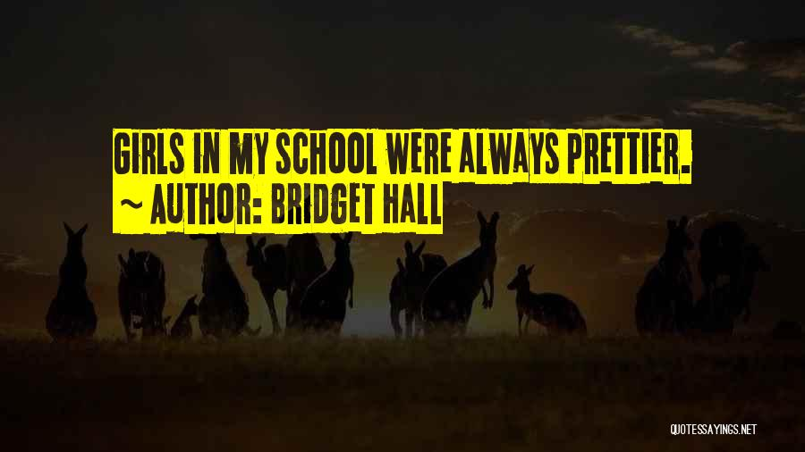 There Will Always Be Someone Prettier Quotes By Bridget Hall