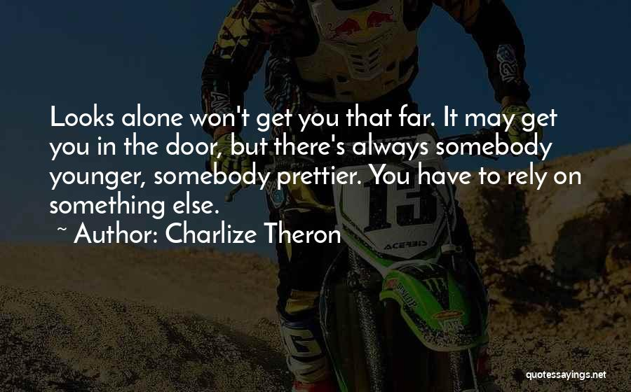 There Will Always Be Someone Prettier Quotes By Charlize Theron