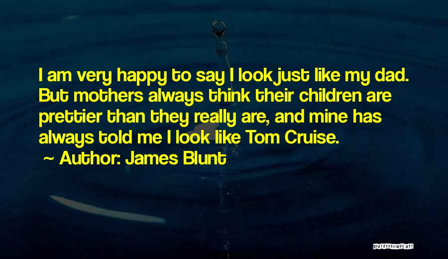 There Will Always Be Someone Prettier Quotes By James Blunt