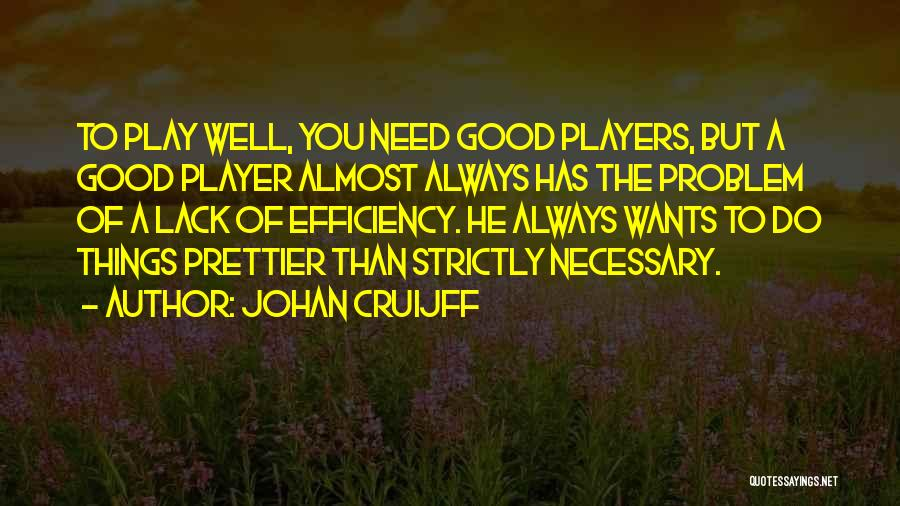 There Will Always Be Someone Prettier Quotes By Johan Cruijff