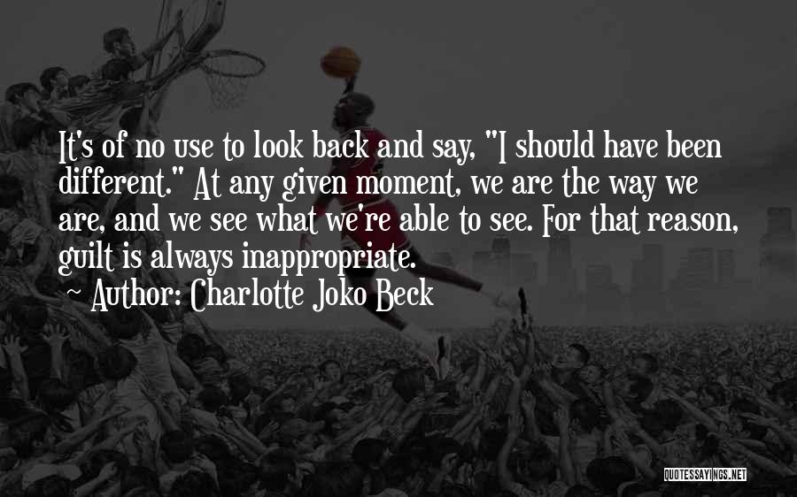 There's No Reason To Look Back Quotes By Charlotte Joko Beck