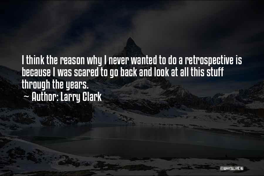 There's No Reason To Look Back Quotes By Larry Clark