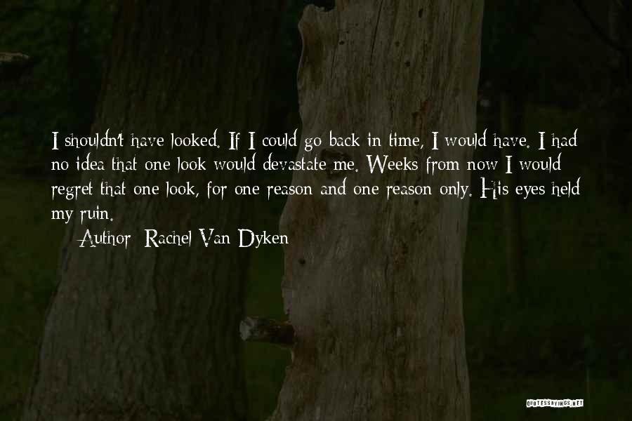 There's No Reason To Look Back Quotes By Rachel Van Dyken