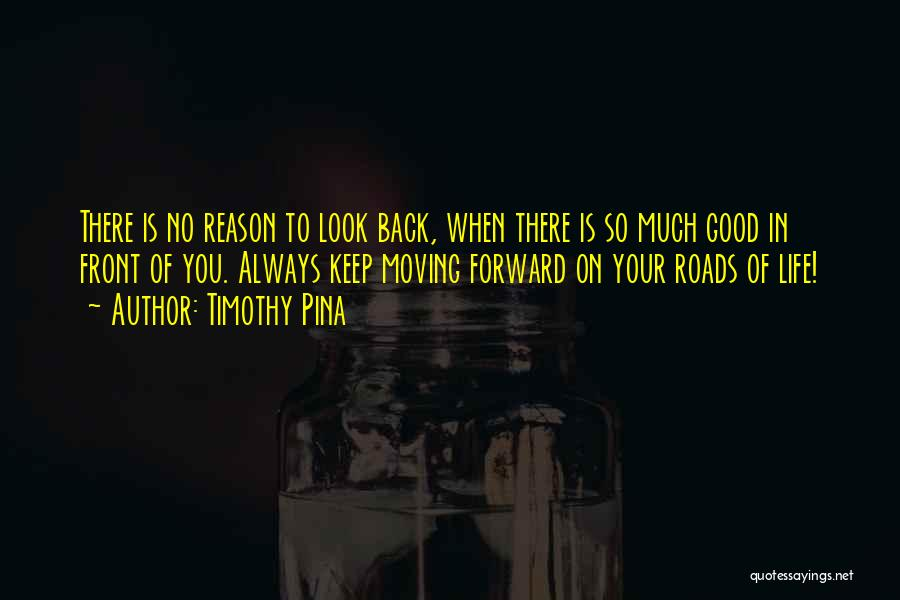 There's No Reason To Look Back Quotes By Timothy Pina