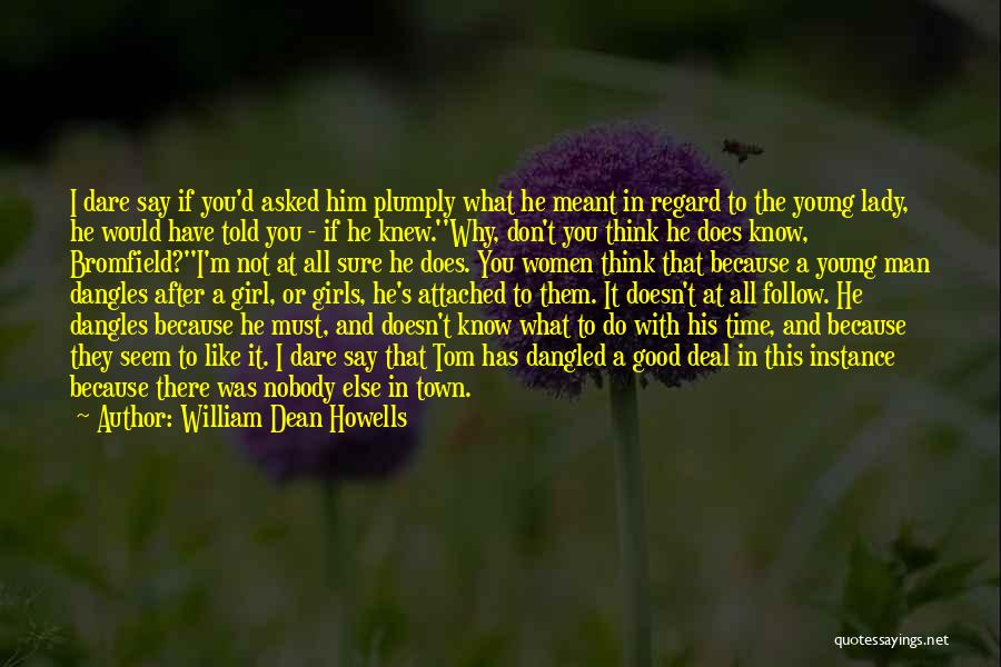There's This Girl I Love Quotes By William Dean Howells